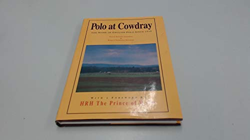 Polo At Cowdray: The Home of English Polo Since 1910.