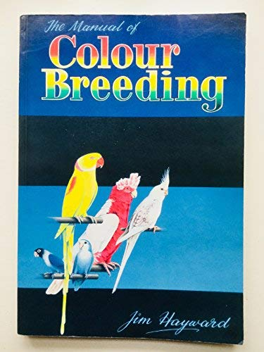 9780951909805: Manual of Colour Breeding: Parakeets, Lovebirds, Cockatiels and Other Parrots Including Universal Breeding Programmes
