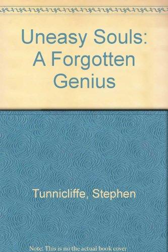Uneasy Souls: A Forgotten Genius: Tunnicliffe, Stephen