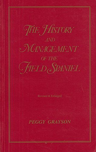 The History and Management of the Field Spaniel (9780951919118) by Peggy Grayson