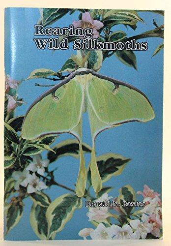Rearing Wild Silkmoths: Baxter, Ronald N.