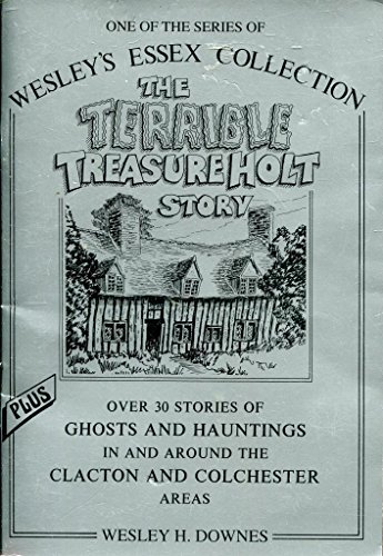 9780951928936: Terrible Treasure Holt Story: Plus 30 Ghosts and Hauntings in the Clacton and Colchester Areas (Wesley's Essex Collection)