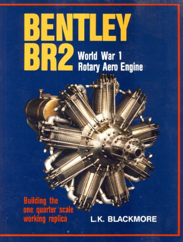 9780951936740: Bentley BR2 World War I Rotary Aero Engine: Building the One Quarter Scale Working Replica