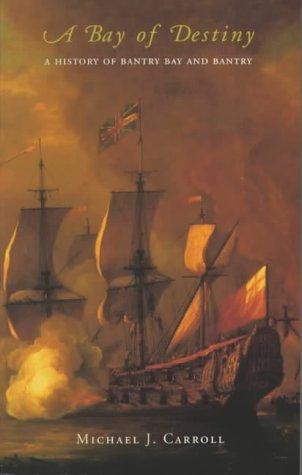 A Bay of Destiny: A History of Bantry Bay and Bantry: Carroll, Michael John
