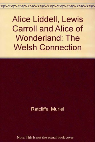 9780951942109: Alice Liddell, Lewis Carroll and Alice of Wonderland: The Welsh Connection