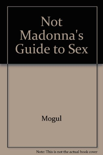 Not Madonna's Guide to Sex: MOGUL