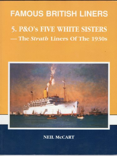 P.& O.'s Five White Sisters: Strath Liners of the 1930s (Famous British Liners) (0951953842) by McCart, Neil