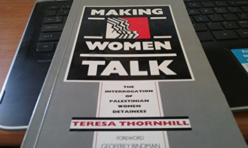 9780951961001: Making Women Talk: Interrogation of Palestinian Women Detainees by the Israeli General Security Services
