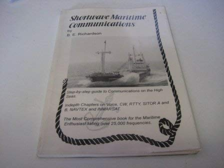 Shortwave Maritime Communications Step By Step Guide: RICHARDSON B.E