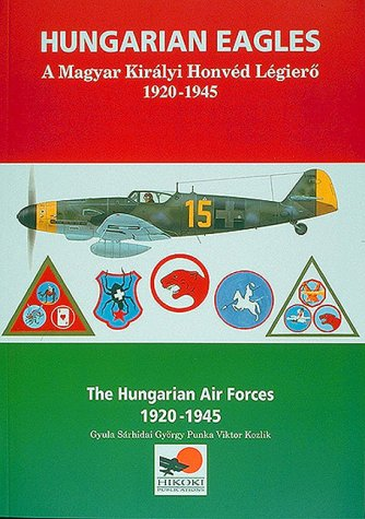 9780951989913: Hungarian Eagles: The Hungarian Air Forces, 1920-1945