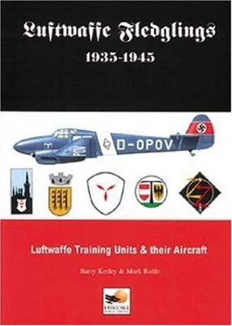 9780951989920: Luftwaffe Fledglings 1935-1945: Luftwaffe Training Units & Their Aircraft