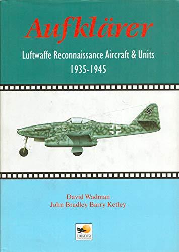 Aufklarer : Luftwaffe Reconnaissance Aircraft and Units 1935-1945: Wadman, David; Bradley, John