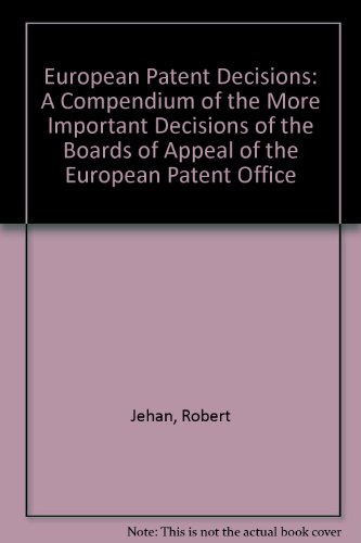 European Patent Decisions: A Compendium of the More Important Decisions of the Boards of Appeal of ...