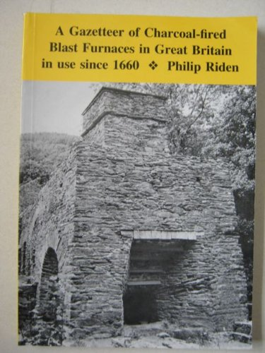 9780952000914: Gazetteer of Charcoal-Fired Blast Furnaces in Great Britain in Use Since 1660