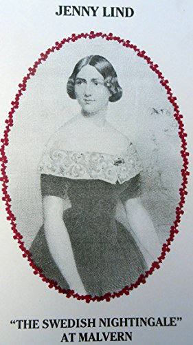 "Jenny Lind ""the Swedish nightingale"" at Malvern: A short account of her life and her home..."