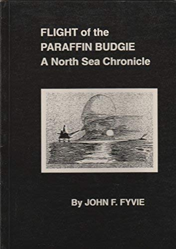 9780952010005: Flight of the Paraffin Budgie: A North Sea Chronicle