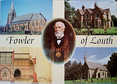 9780952011705: Fowler of Louth: The Life and Works of James Fowler, Louth Architect, 1828-1892