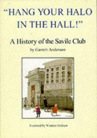 Hang Your Halo in the Hall: History of the Savile Club from 1868: Anderson, Garrett