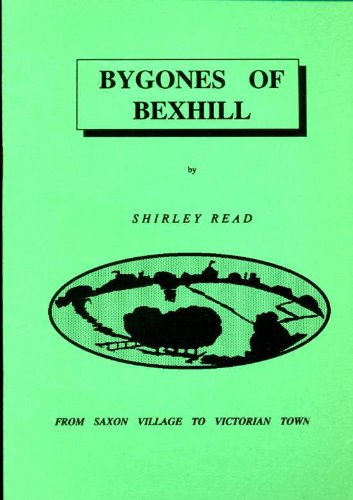 Bexhill bygones - from Saxon Village to Victorian Town: Read, Shirley