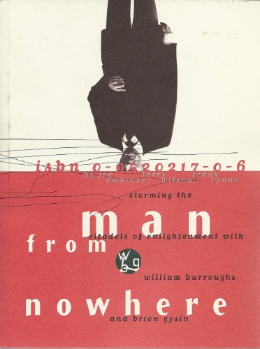 man from nowhere: storming the citadels of enlightenment with William Burroughs and Brion Gysin: ...