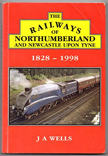 Railways of Northumberland and Newcastle upon Tyne 1828-1998