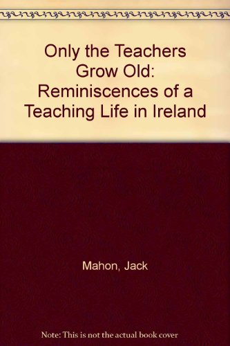 Only The Teachers Grow Old. Reminiscences Of: Mahon, Jack