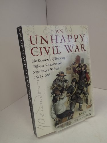 9780952024927: An Unhappy Civil War: The Experiences of Ordinary People in Gloucestershire, Somerset and Wiltshire, 1642-46