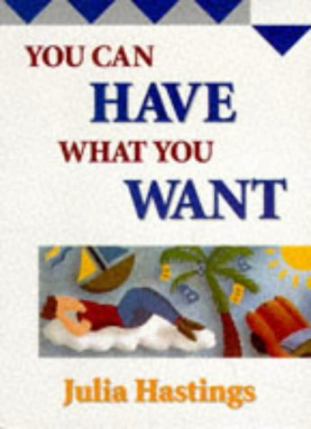 You Can Have What You Want: Hastings, Julia