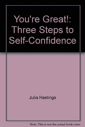You're Great!: Three Steps to Self-Confidence: Hastings, Julia