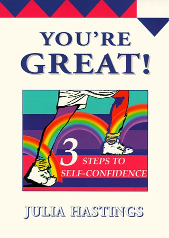 You're Great! : 3 Steps to Self-Confidence: Julia Hastings
