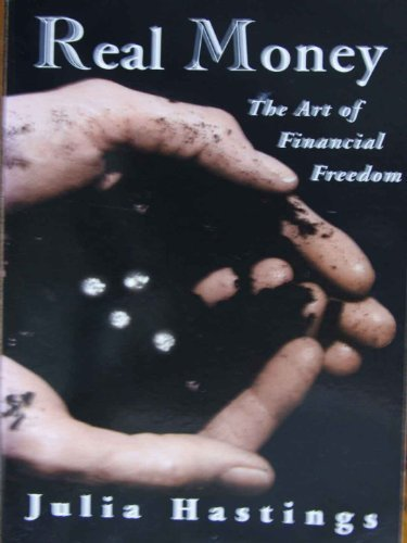Real Money: The Art of Financial Freedom: JULIA HASTINGS