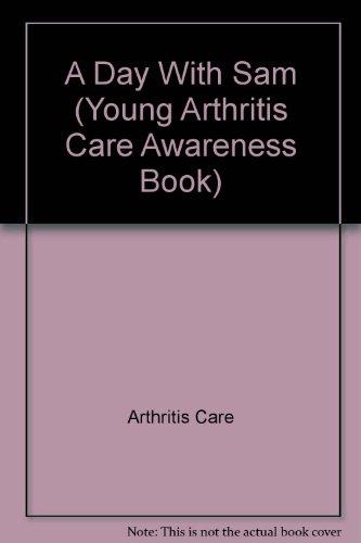 A Day With Sam (Young Arthritis Care: Arthritis Care