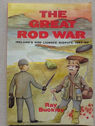 The great rod war: Ireland's rod licence dispute (0952031906) by Ray Buckley