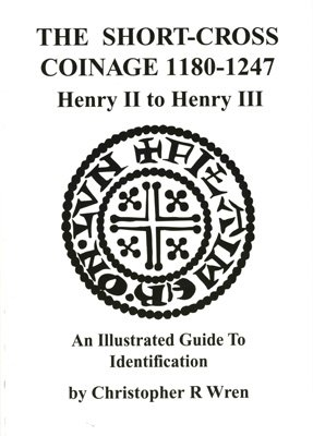 Short Cross Coinage, 1180-1247, Henry II to: Wren, Christopher R.
