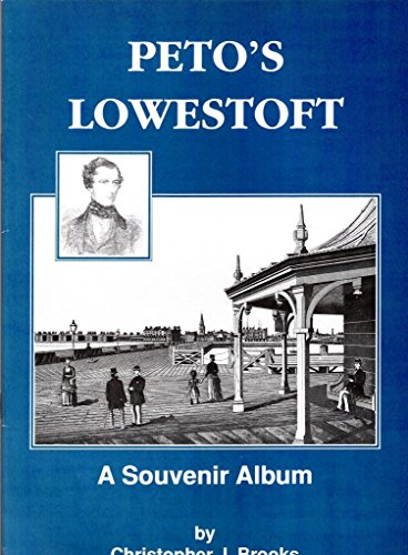 Peto s Lowestoft: A souvenir album: Christopher J Brooks