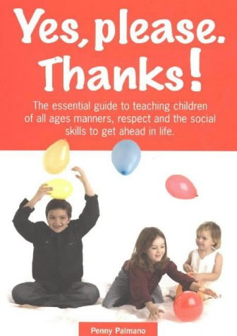 9780952039617: Yes, Please. Thanks: The Essential Guide to Teaching Your Child Manners, Respect and the Social Skills Necessary to Get Ahead in Life