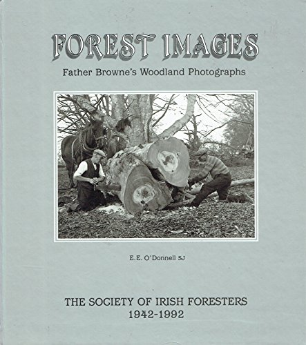 Forest images: Father Browne's woodland photographs: O'Donnell, E. E