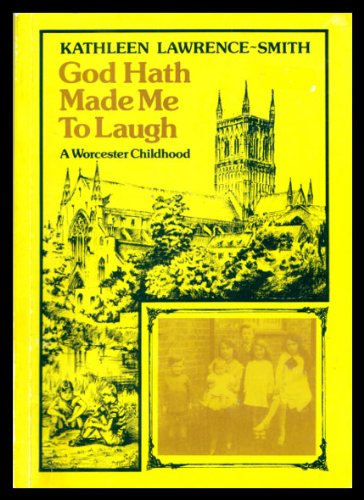 9780952051046: God hath made me to laugh: A Worcester childhood : an autobiographical story of life between the wars in Worcester