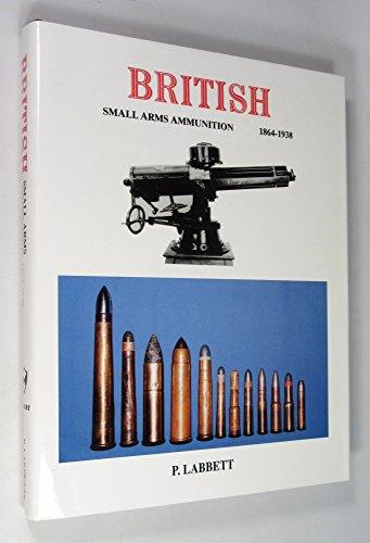 British Small Arms Ammunition, 1864-1938: (Other Than: Labbett, P.