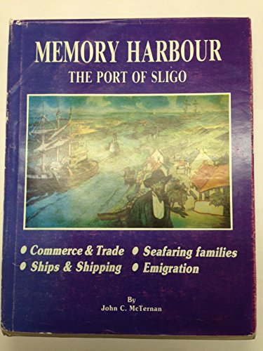 Memory harbour: The port of Sligo : an outline of its growth and decline and its role as an ...