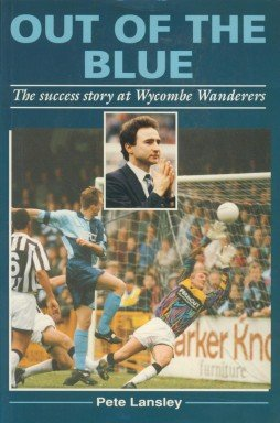 Out of the Blue: Success Story at Wycombe Wanderers: Lansley, Pete