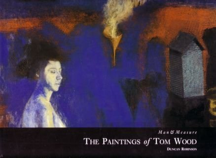 9780952075943: Man and measure: the paintings of Tom Wood