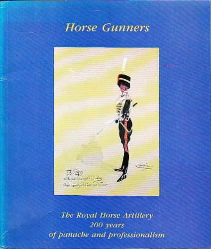 9780952076209: Horse Gunners: Royal Horse Artillery 200 Years of Panache & Professionalism.