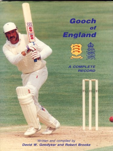 Gooch Of England ~ A Complete Record: David W. Goodyear
