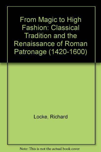 9780952081302: From Magic to High Fashion: Classical Tradition and the Renaissance of Roman Patronage (1420-1600)