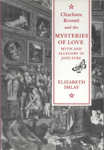 """9780952084204: Charlotte Bronte and the Mysteries of Love: Myth and Allegory in """"Jane Eyre"""""""
