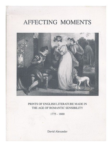 9780952085706: Affecting moments: Prints of English literature made in the age of romantic sensibility, 1775-1800