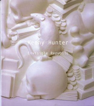Kenny Hunter: Invisible Republic: Hunter, Kenny