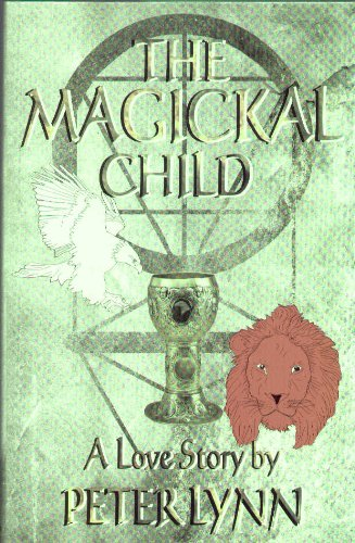 Magickal Child: A Love Story: Lynn, Peter