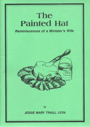 The painted hat: Reminiscences of a minister's: Lyon, Jessie Mary